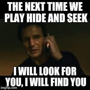 Hide And Seek Meme - liam neeson taken meme imgflip