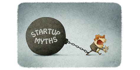 How To Start A Myth by 7 Most Common Myths About Starting And Running A Start Up