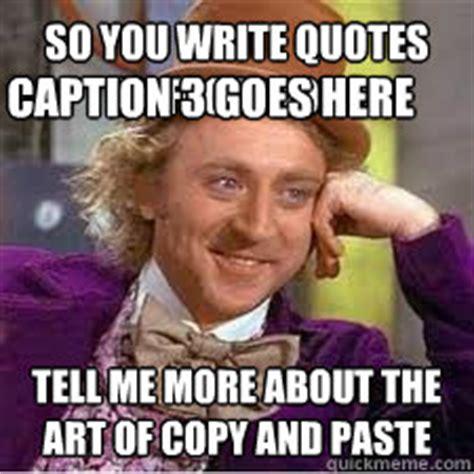 Copy And Paste Memes - pics for gt copy paste meme