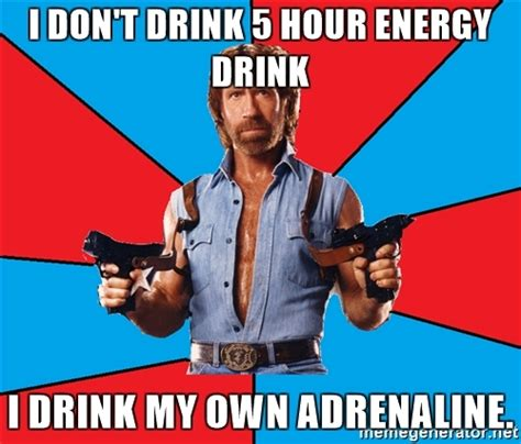 Chuck Norris Meme Generator - i don t drink 5 hour energy drink i drink my own adrenaline chuck norris meme generator