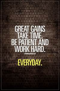 """""""Great gains take time. Be patient and work hard. Everyday ..."""