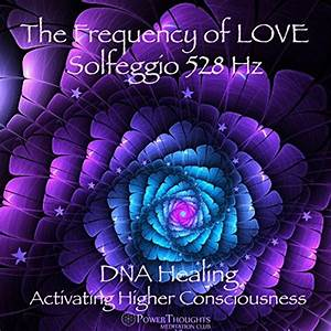 The Frequency Of Love: Solfeggio 528 Hz - DNA Healing ...
