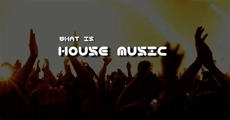 House Music History, Meaning And Origins