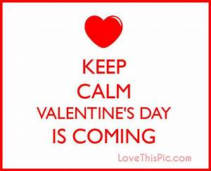 Keep Calm Valentines Day Is Coming Pictures, Photos, and ...
