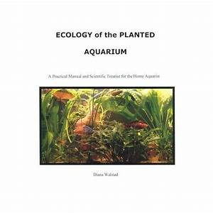Ecology Of The Planted Aquarium By Diana Walstad