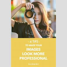 4 Tips To Make Your Images Look More Professional — Live Snap Love