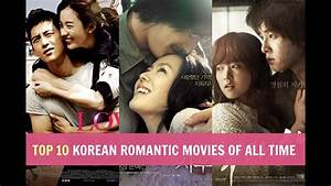 Top 10 Korean Romantic Movies Of All Time Youtube