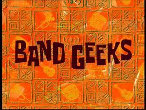Band Geekstranscript Encyclopedia SpongeBobia FANDOM