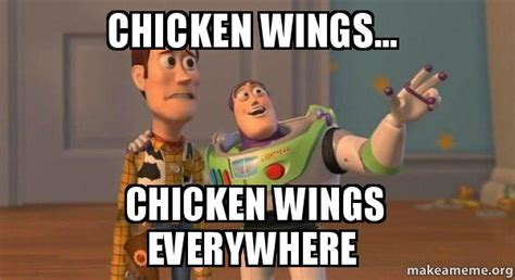 Hot Wings Meme - chicken wings chicken wings everywhere buzz and woody toy story meme make a meme