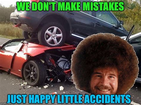 We Don't Make Mistakes Just Happy Accidents. Bob Ross Week