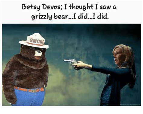 Betsy Devos Memes - betsy devos i thought i saw a grizzly bear didi did smoke meme on sizzle