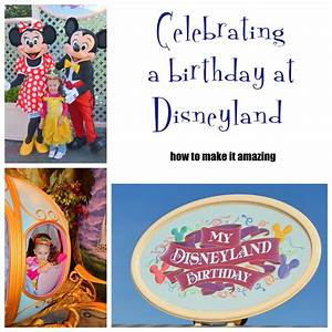 Celebrating a Birthday in Disneyland: How To Make It