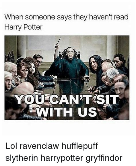 Ravenclaw Memes - when someone says they haven t read harry potter you can t sit with us lol ravenclaw hufflepuff