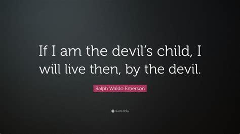 ralph waldo emerson quote     devils child