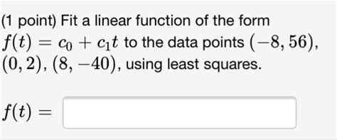 solved fit a linear function of the form f t c 0 c 1