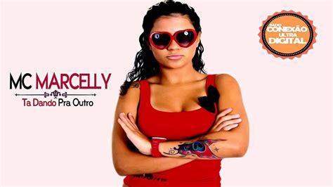 Mc Marcelly - Ta Dando Pra Outro ♪♫ [ Lançamento 2014 ...