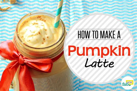 how to make a latte how to make the best pumpkin spice latte fab how
