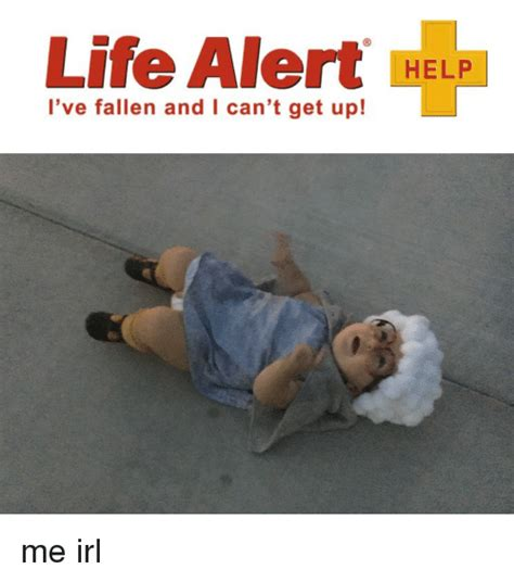 Help I Ve Fallen And I Cant Get Up Meme - life alert i ve fallen and l can t get up help me irl life meme on me me