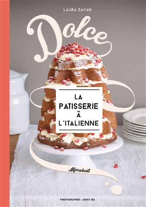 livre de cuisine patisserie dolce la pâtisserie à l italienne zavan cuisine