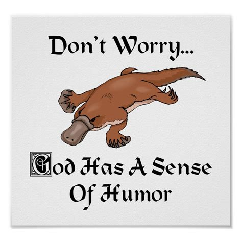 Discover the magic of the internet at imgur, a community powered entertainment destination. God Has A Sense Of Humor - Funny Platypus Poster | Zazzle.com | Humor, Funny, Funny quotes