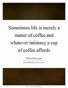 Sometimes life ... Matter Of Life Quotes