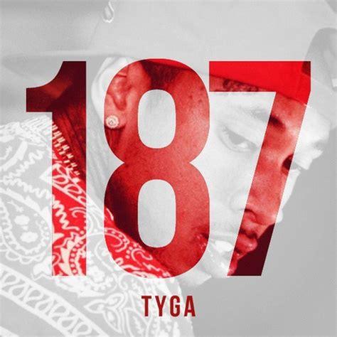 Tyga  187 Lyrics And Tracklist Genius
