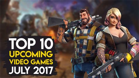Top 10 Best Upcoming Games Of The Month  July 2017  Gaming Central