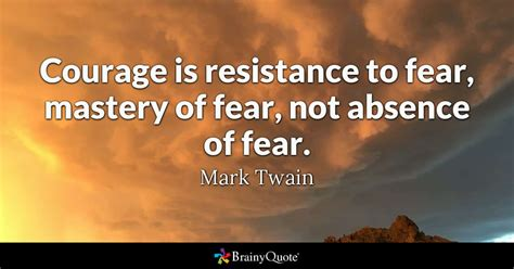 Courage Is Resistance To Fear, Mastery Of Fear, Not