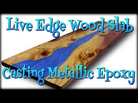edge wood slab casting  metallic epoxy youtube