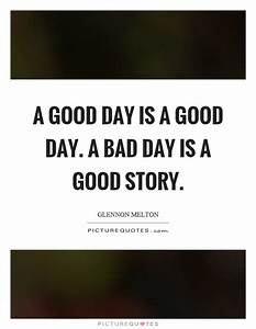 A good day is a... Good Bad Day Quotes