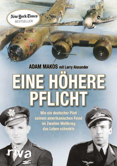Eine Höhere Pflicht  Wie Ein Deutscher Pilot Seinem