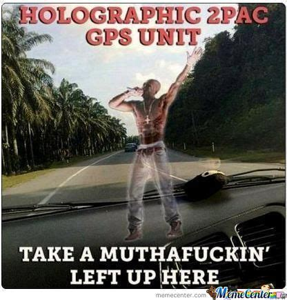 Gps Memes - 2pac memes best collection of funny 2pac pictures