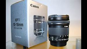 Canon 10-18mm F4 5-5 6 Is Stm Unboxing