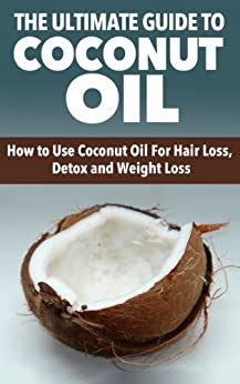 Coconut Oil: The Ultimate Guide to Coconut Oil- How to Use