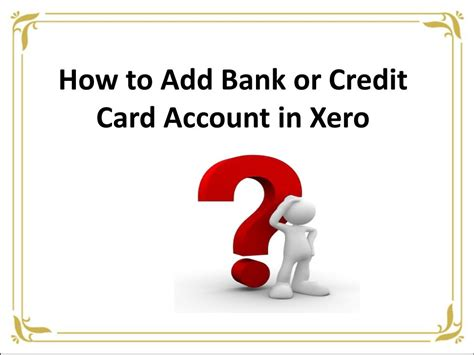 The way that qvinci is able to determine if a xero account is a bank versus credit card account is based solely upon the bank. PPT - How to Add Bank or Credit Card Account in Xero? PowerPoint Presentation - ID:7610426