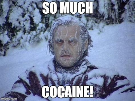 So Much Cocaine Meme - the shining snow meme so much cocaine image tagged in memes drugs pinterest snow