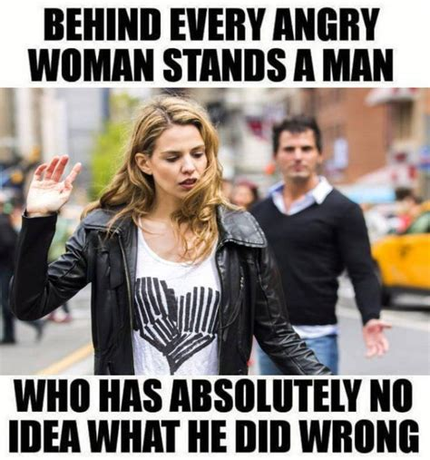 Angry Man Meme - behind every angry woman stands a man meme imglulz funny pictures meme lol and humor