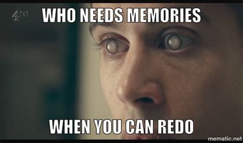 Black Mirror Memes - super dank hand picked meme from black mirror when you can redo