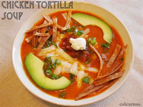 soup recipes with chicken chicken tortilla soup recipe culicurious