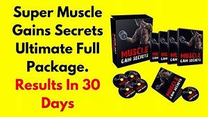 Super Muscle Gains Secrets Ultimate Full Package  Results In 30 Days