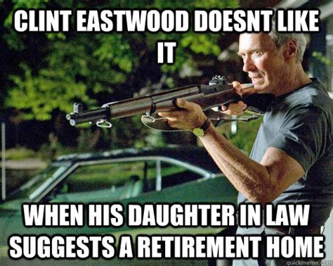 Daughter In Law Memes - clint eastwood doesnt like it when his daughter in law sugg clint eastwood doesnt like it