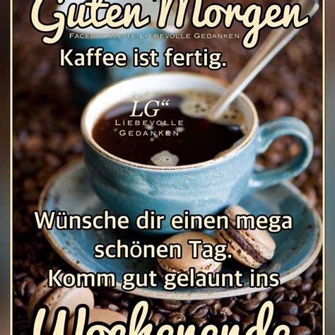 guten morgen kaffee ist fertig wuensche dir einen mega