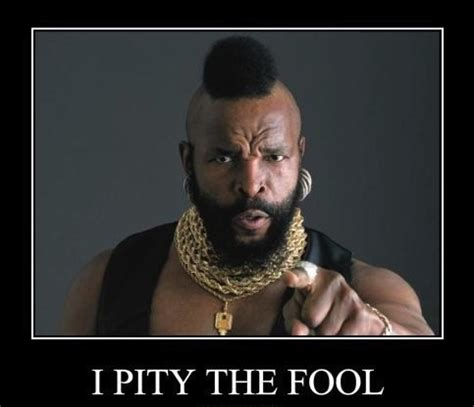 I Pity The Fool Meme - pity swells the tide of love by edward young like success