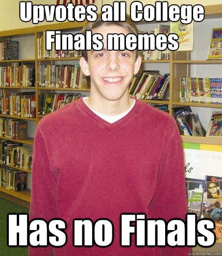 Finals Memes College - upvotes all college finals memes has no finals high school senior quickmeme