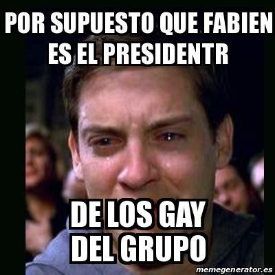 Gay Meme Generator - meme crying peter parker por supuesto que fabien es el presidentr de los gay del grupo 25045531