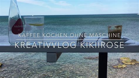 kaffee ohne maschine kaffee ohne maschine oder filter kreativvolg kikiirose