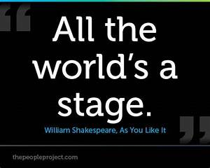 All the world's a stage. ― William Shakespeare, As You ...
