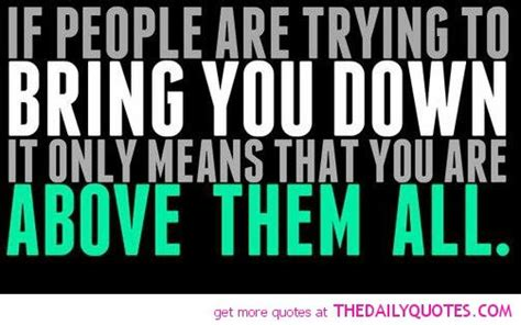 Quotes About People Trying To Bring You Down Quotesgram. Friendship Quotes For Guys. Valentine's Day Quotes Love For Him. Strong Quotes For Life. Winnie The Pooh Quotes Expedition. Quotes About Strength Change. Mothers Day Quotes English. Happy Quotes Spanish. Positive Quotes When Someone Dies
