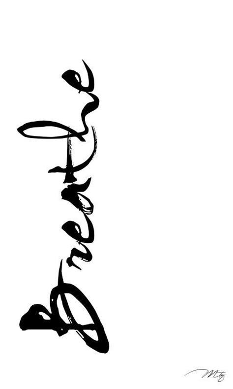 Breathe | Inspirational tattoos, Fancy fonts