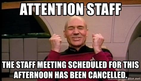 Staff Meeting Meme - attention staff the staff meeting scheduled for this afternoon has been cancelled jean luc